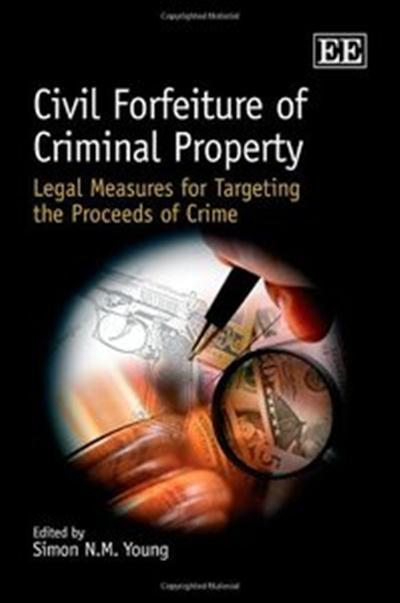 Civil Forfeiture of Criminal Property Legal Measures for Targeting the Proceeds of Crime